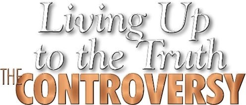 Living Up to the Truth - The Controversy