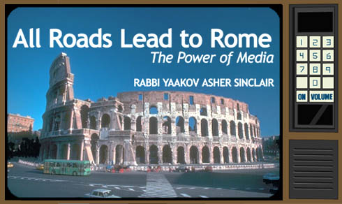 All Roads Lead to Rome: the Power of Media - Rabbi Yaakov Asher Sinclair