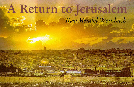 A Return to Jerusalem by Rav Mendel Weinbach