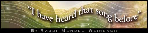 ''I Have Heard That Song Before'' by Rabbi Mendel Weinbach